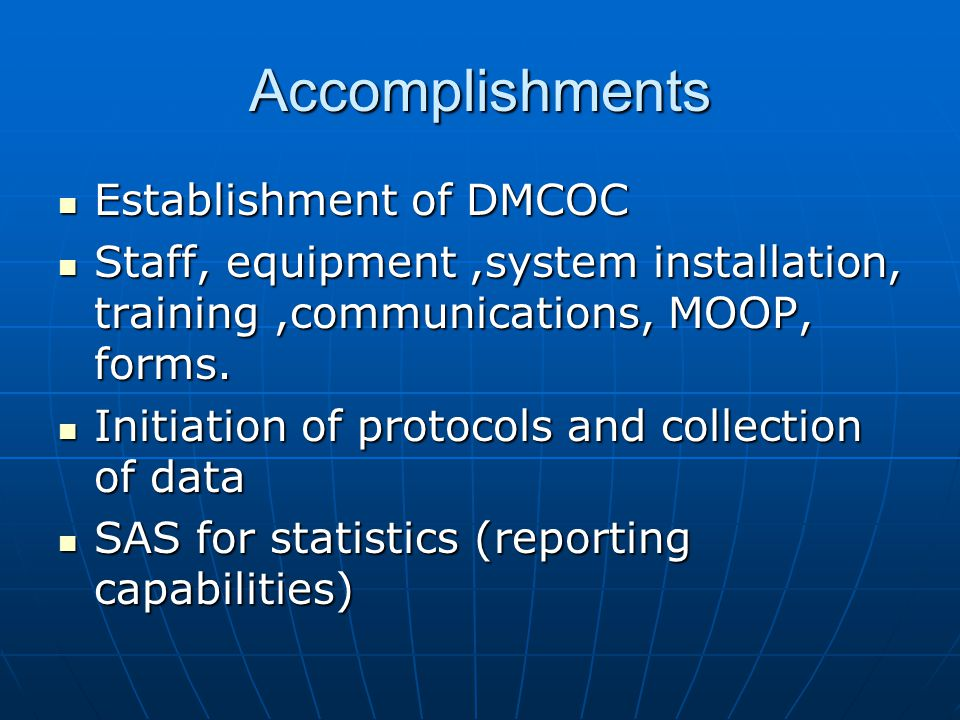 Accomplishments Establishment of DMCOC Establishment of DMCOC Staff, equipment,system installation, training,communications, MOOP, forms.