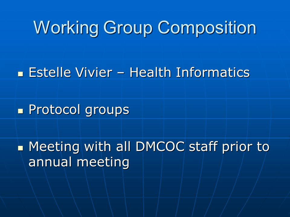 Working Group Composition Estelle Vivier – Health Informatics Estelle Vivier – Health Informatics Protocol groups Protocol groups Meeting with all DMCOC staff prior to annual meeting Meeting with all DMCOC staff prior to annual meeting