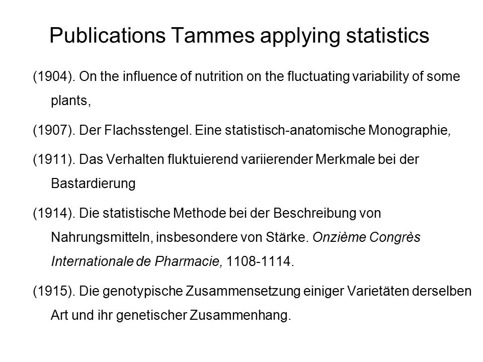 Publications Tammes applying statistics (1904). On the influence of nutrition on the fluctuating variability of some plants, (1907). Der Flachsstengel