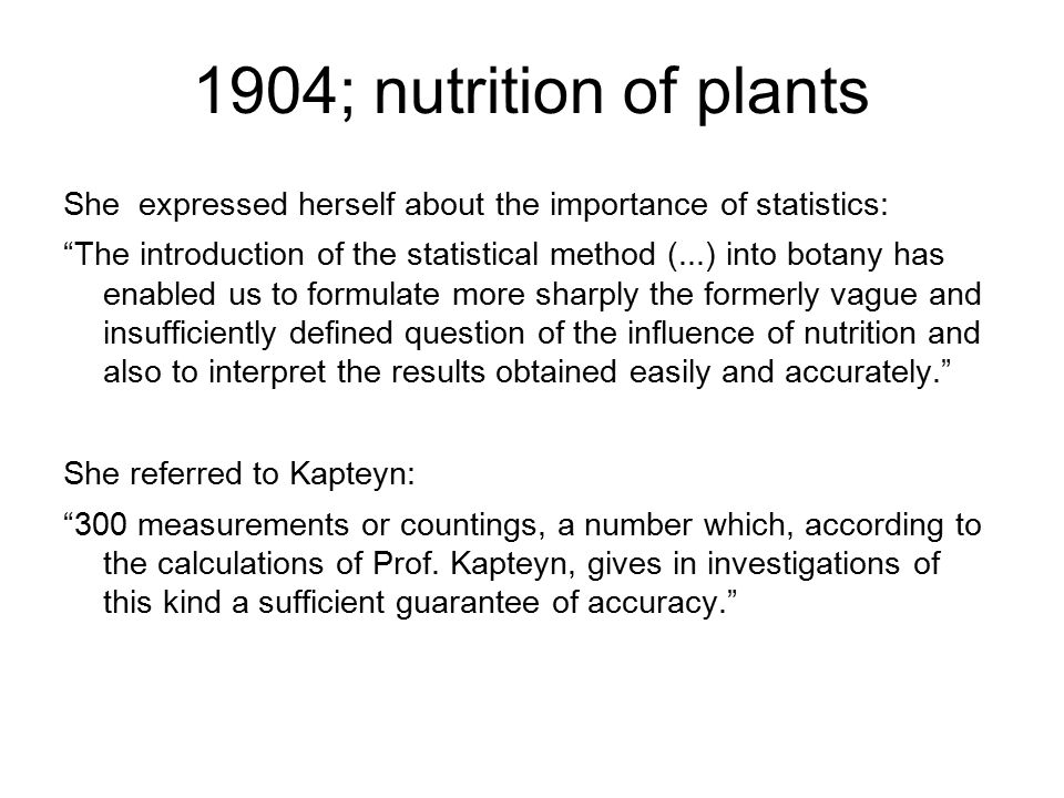 """1904; nutrition of plants She expressed herself about the importance of statistics: """"The introduction of the statistical method (...) into botany has"""