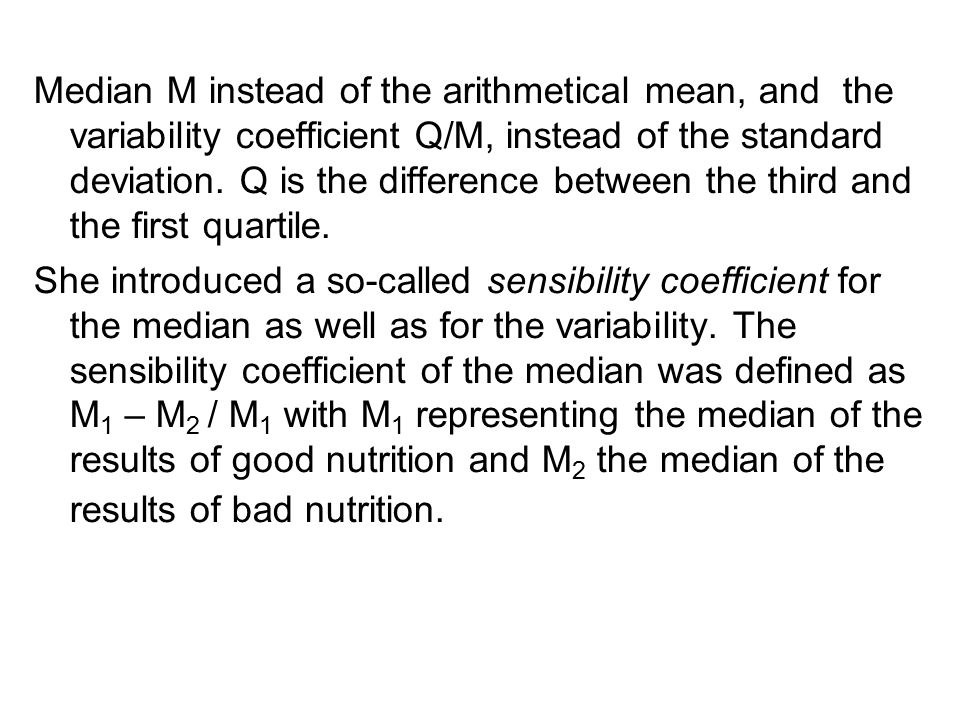 Median M instead of the arithmetical mean, and the variability coefficient Q/M, instead of the standard deviation.