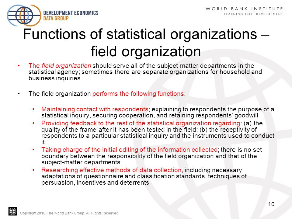 Copyright 2010, The World Bank Group. All Rights Reserved. Functions of statistical organizations – field organization The field organization should s