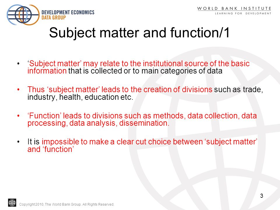 Copyright 2010, The World Bank Group. All Rights Reserved. Subject matter and function/1 'Subject matter' may relate to the institutional source of th