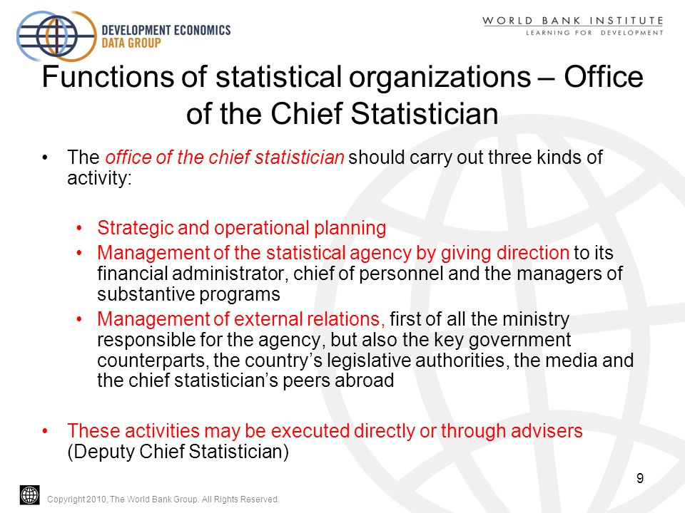 Copyright 2010, The World Bank Group. All Rights Reserved. Functions of statistical organizations – Office of the Chief Statistician The office of the