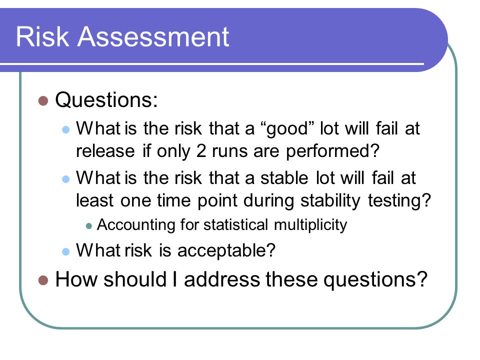 Risk Assessment Questions: What is the risk that a good lot will fail at release if only 2 runs are performed.