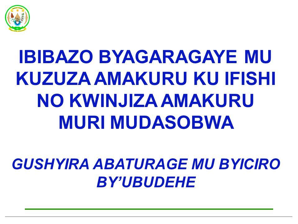 IBIBAZO BYAGARAGAYE MU KUZUZA AMAKURU KU IFISHI NO KWINJIZA AMAKURU MURI MUDASOBWA GUSHYIRA ABATURAGE MU BYICIRO BY'UBUDEHE