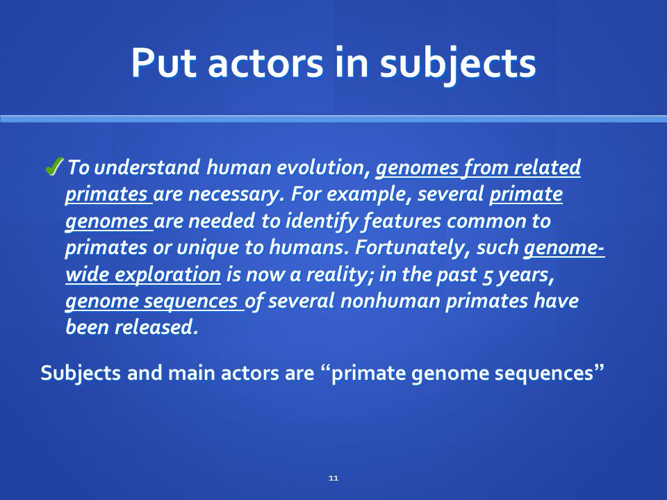 Put actors in subjects ✔ To understand human evolution, genomes from related primates are necessary.