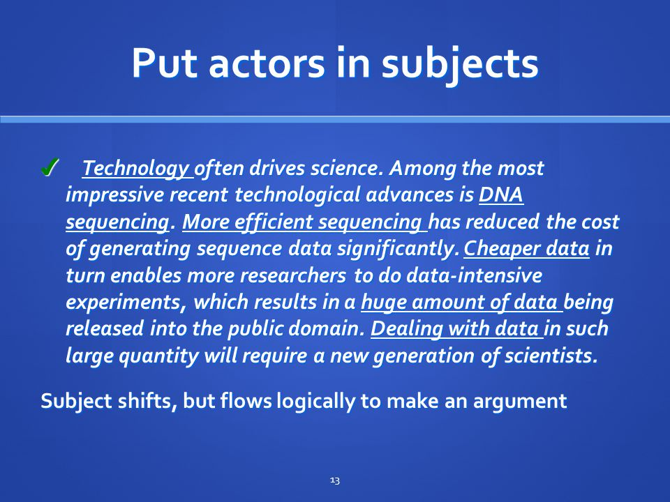 Put actors in subjects ✔ Technology often drives science.