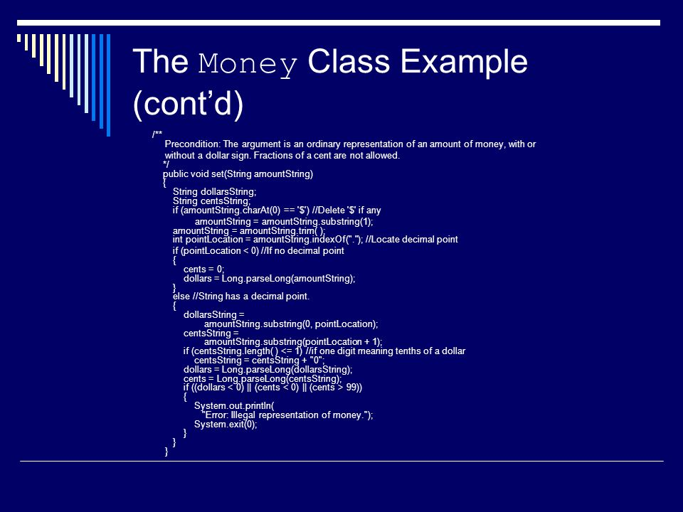 The Money Class Example (cont'd) /** Precondition: The argument is an ordinary representation of an amount of money, with or without a dollar sign.