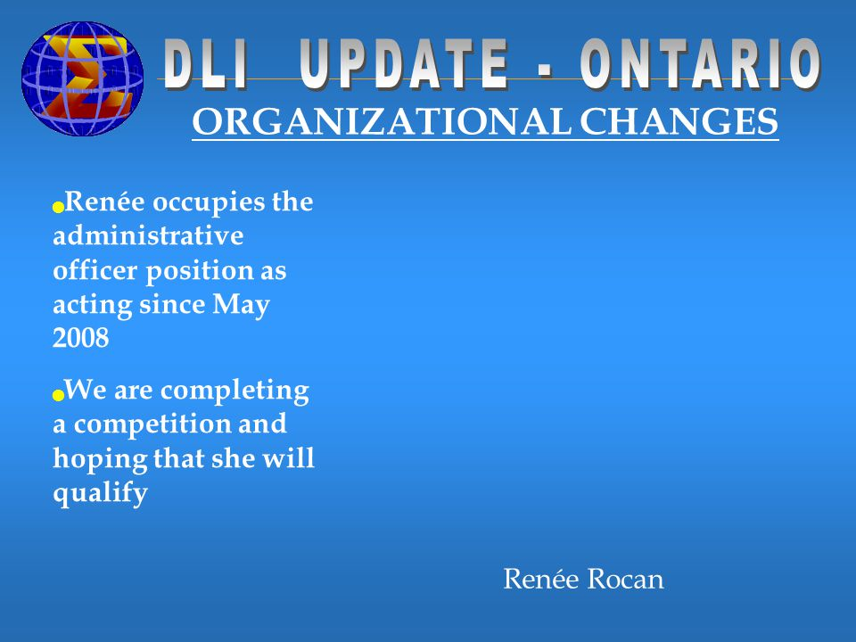 ORGANIZATIONAL CHANGES Renée Rocan Renée occupies the administrative officer position as acting since May 2008 We are completing a competition and hop