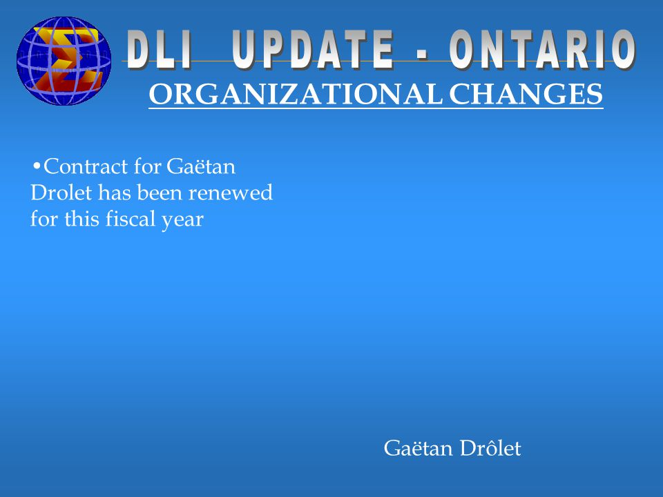 ORGANIZATIONAL CHANGES Contract for Gaëtan Drolet has been renewed for this fiscal year Gaëtan Drôlet