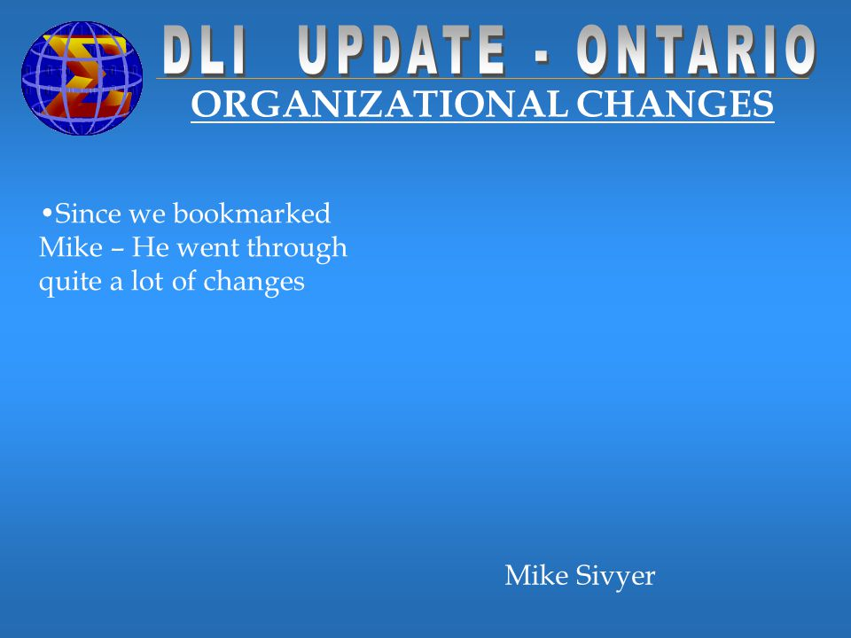 ORGANIZATIONAL CHANGES Since we bookmarked Mike – He went through quite a lot of changes Mike Sivyer