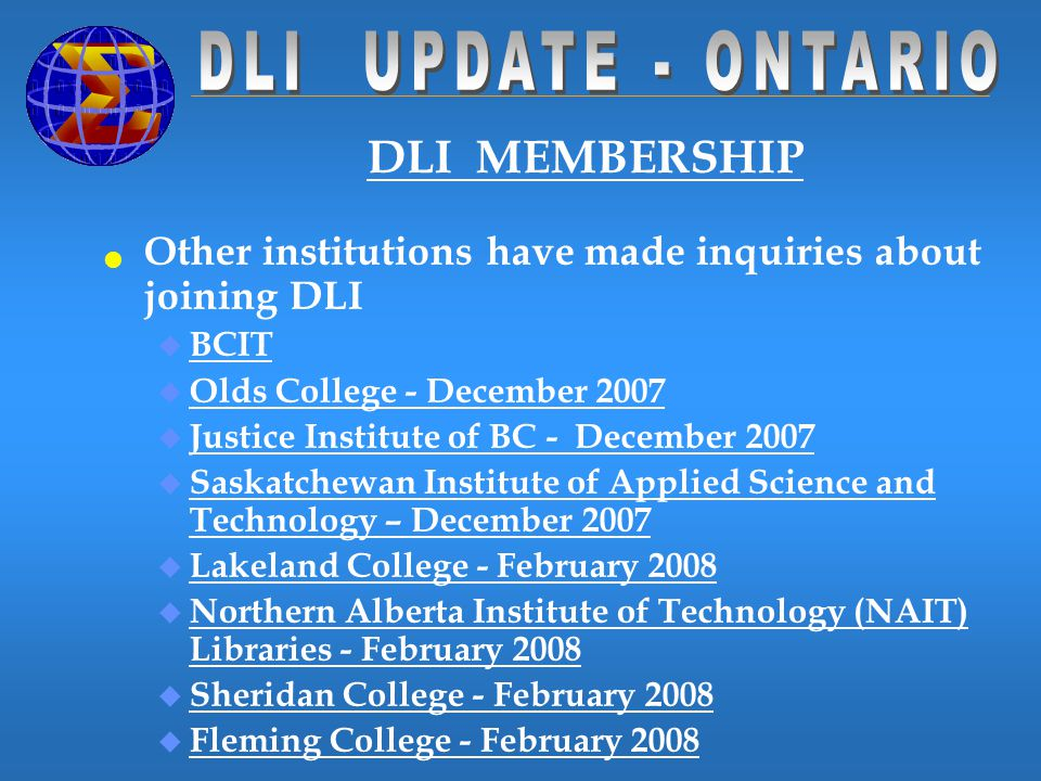 Other institutions have made inquiries about joining DLI u BCIT u Olds College - December 2007 u Justice Institute of BC - December 2007 u Saskatchewa