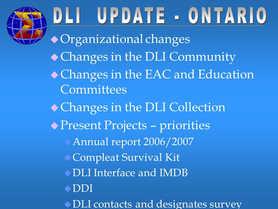 u Organizational changes u Changes in the DLI Community u Changes in the EAC and Education Committees u Changes in the DLI Collection u Present Projec