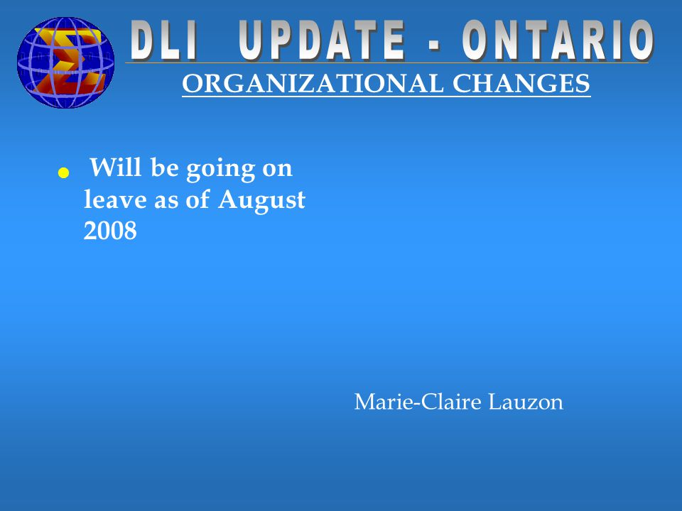 ORGANIZATIONAL CHANGES Will be going on leave as of August 2008 Marie-Claire Lauzon