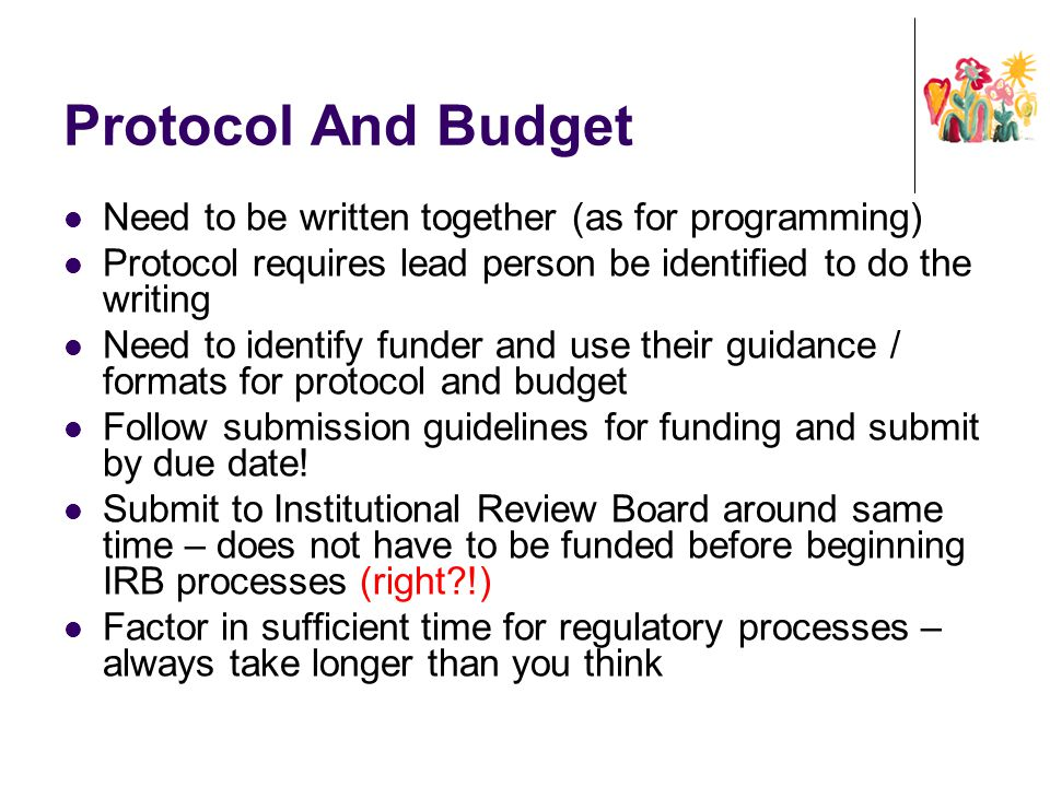 Protocol And Budget Need to be written together (as for programming) Protocol requires lead person be identified to do the writing Need to identify fu