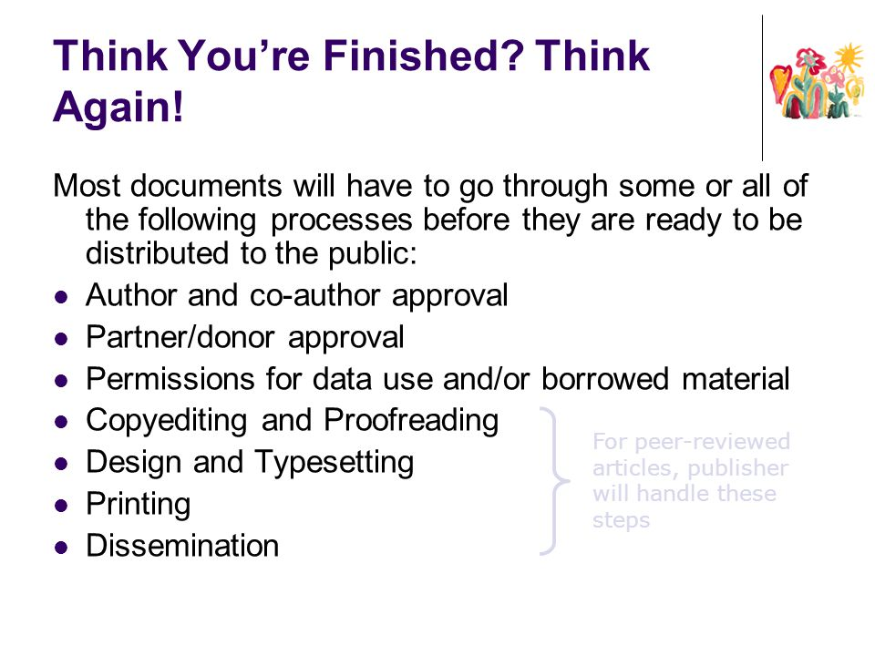 Think You're Finished? Think Again! Most documents will have to go through some or all of the following processes before they are ready to be distribu