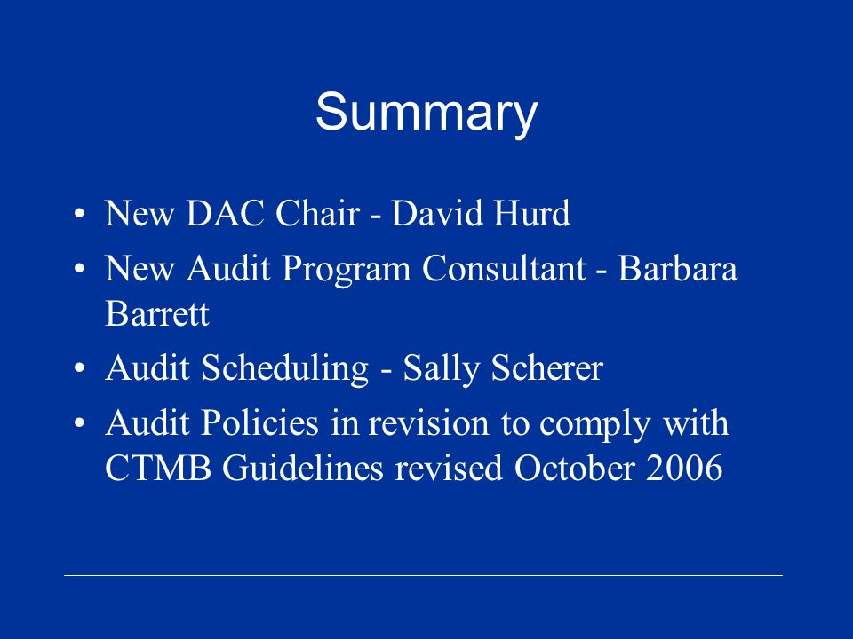 Summary New DAC Chair - David Hurd New Audit Program Consultant - Barbara Barrett Audit Scheduling - Sally Scherer Audit Policies in revision to comply with CTMB Guidelines revised October 2006