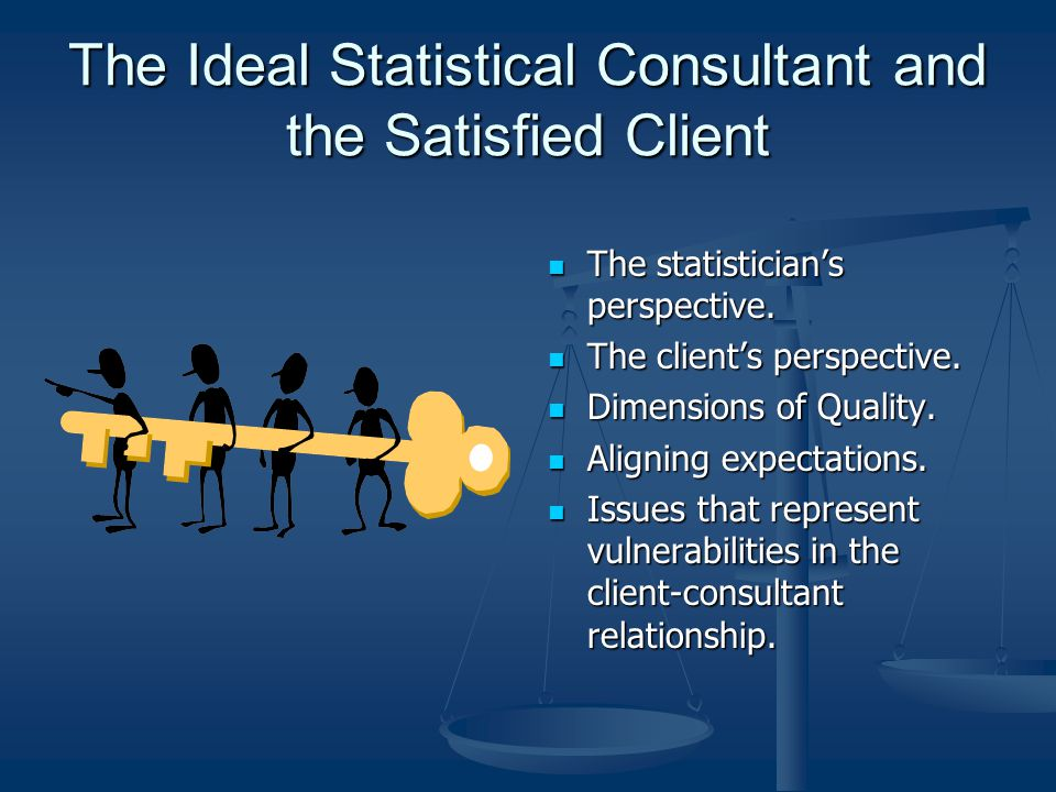 The Ideal Statistical Consultant and the Satisfied Client The statistician's perspective.