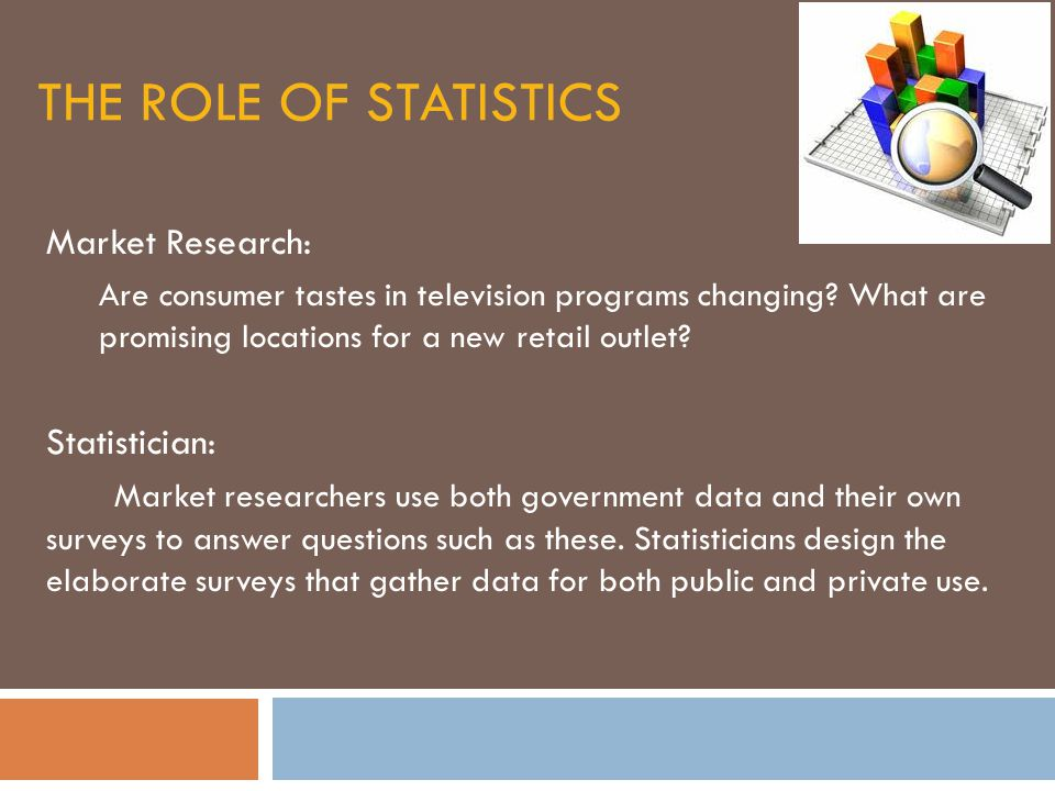 THE ROLE OF STATISTICS Market Research: Are consumer tastes in television programs changing.