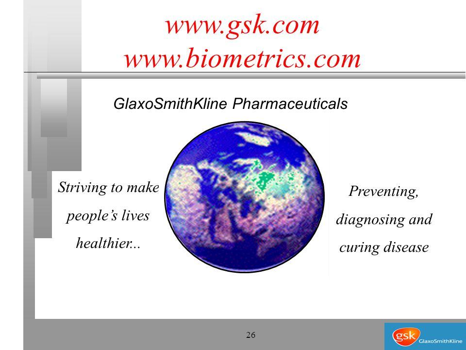 26 www.gsk.com www.biometrics.com Striving to make people's lives healthier...