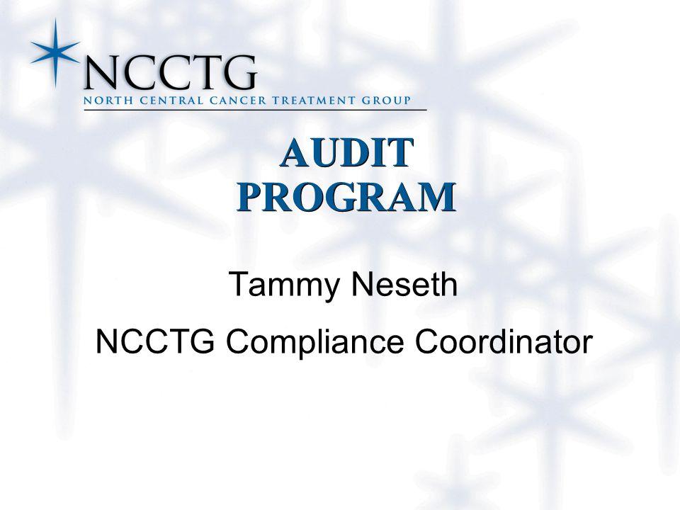 AUDIT PROGRAM Tammy Neseth NCCTG Compliance Coordinator