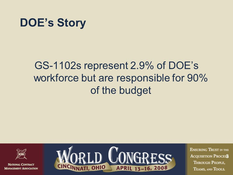 3 DOE's Story GS-1102s represent 2.9% of DOE's workforce but are responsible for 90% of the budget