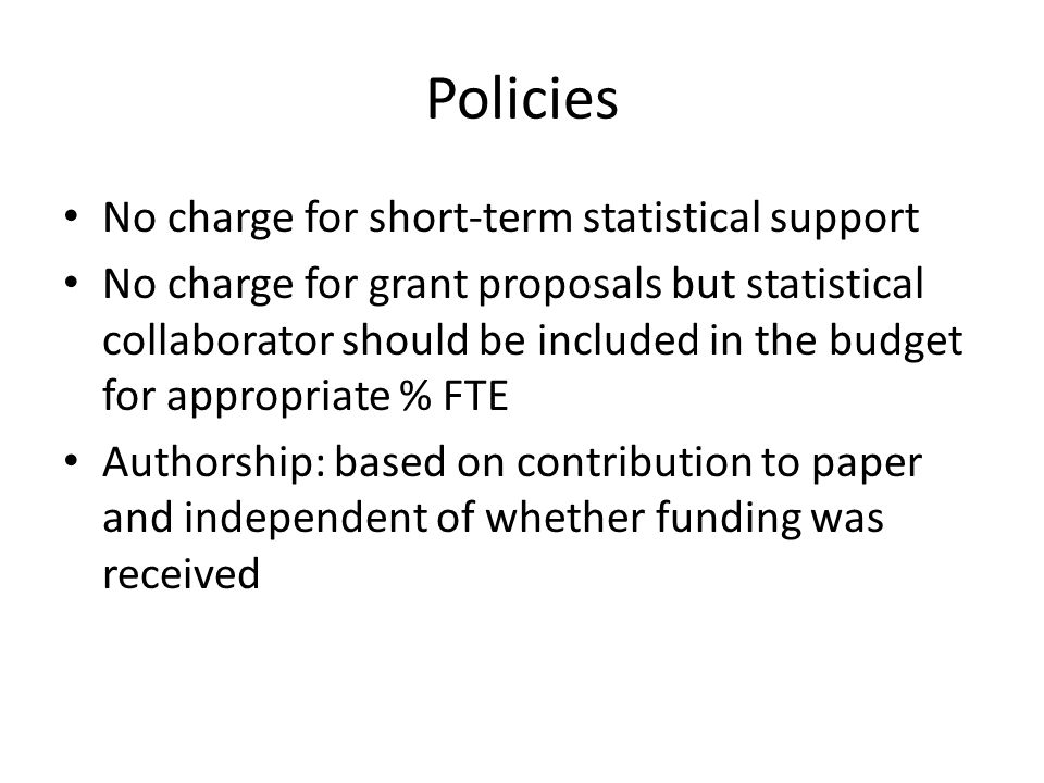 Policies No charge for short-term statistical support No charge for grant proposals but statistical collaborator should be included in the budget for