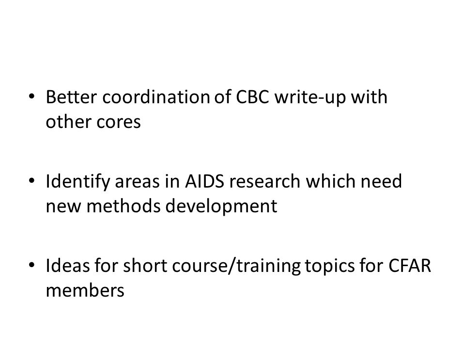 Better coordination of CBC write-up with other cores Identify areas in AIDS research which need new methods development Ideas for short course/trainin