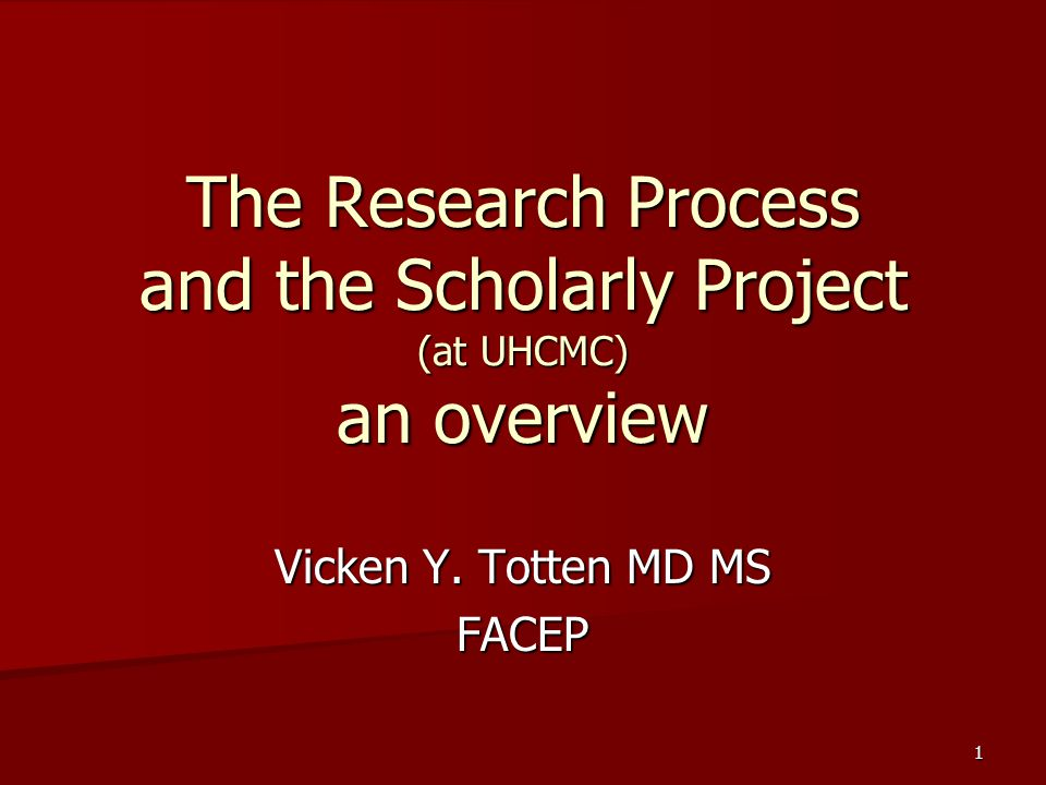 The Research Process and the Scholarly Project (at UHCMC) an overview Vicken Y.
