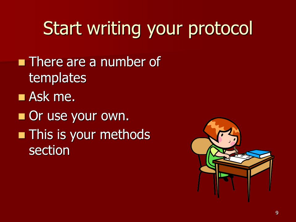 Start writing your protocol There are a number of templates There are a number of templates Ask me.