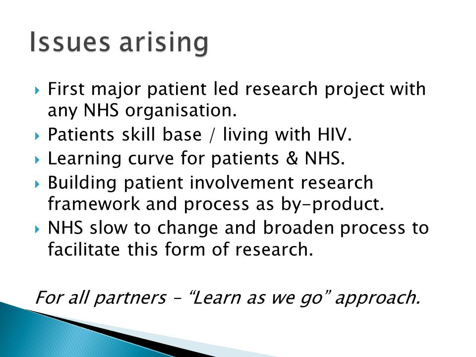  First major patient led research project with any NHS organisation.  Patients skill base / living with HIV.  Learning curve for patients & NHS. 