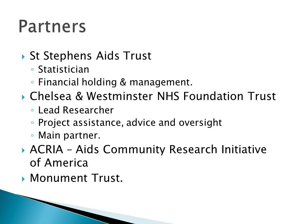  St Stephens Aids Trust ◦ Statistician ◦ Financial holding & management.  Chelsea & Westminster NHS Foundation Trust ◦ Lead Researcher ◦ Project ass