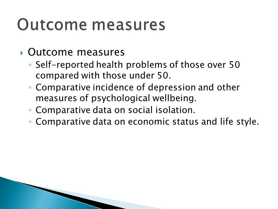  Outcome measures ◦ Self-reported health problems of those over 50 compared with those under 50.