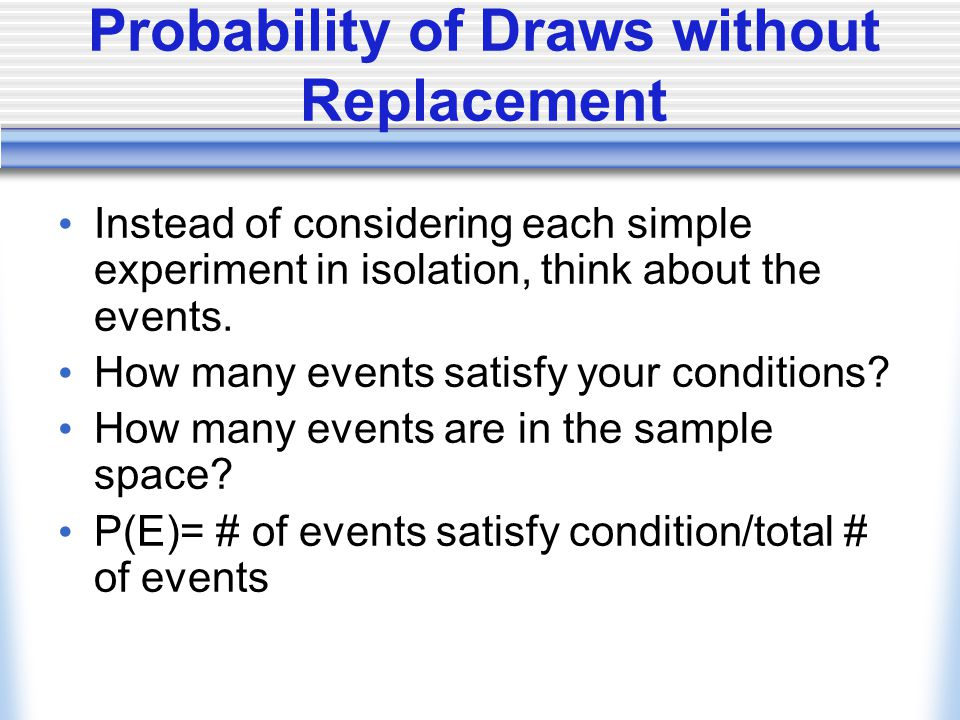 Probability of Draws without Replacement Instead of considering each simple experiment in isolation, think about the events.