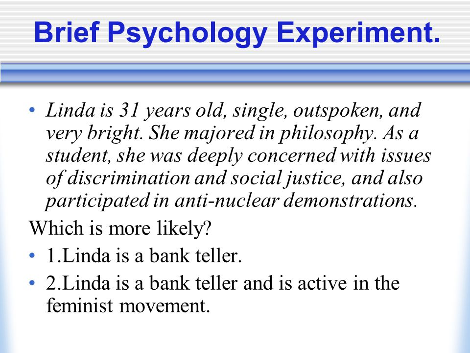 Brief Psychology Experiment. Linda is 31 years old, single, outspoken, and very bright.