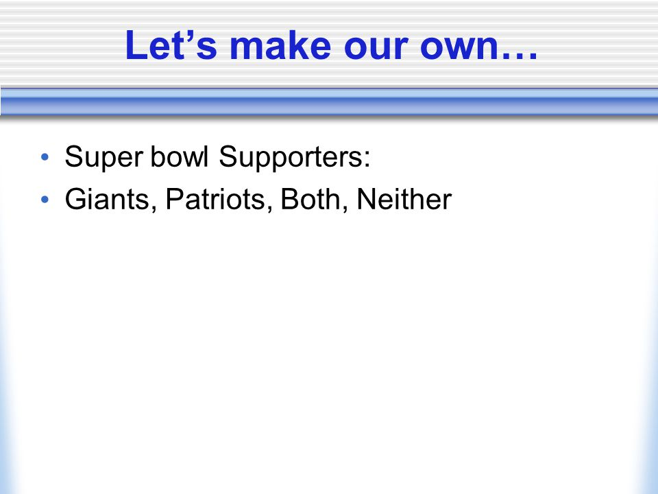 Let's make our own… Super bowl Supporters: Giants, Patriots, Both, Neither