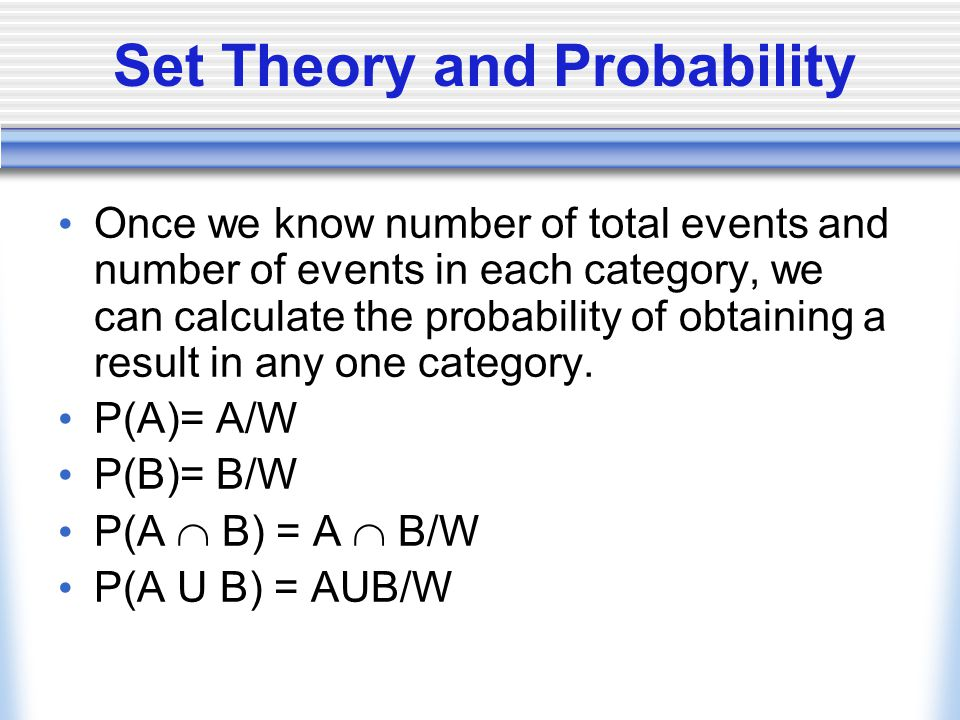 Set Theory and Probability Once we know number of total events and number of events in each category, we can calculate the probability of obtaining a result in any one category.
