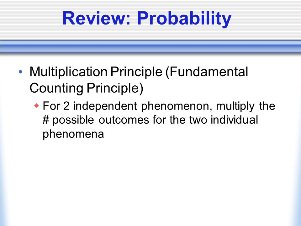 Example: Multiplication Principle Say our coach has 2 pitchers, 1 catcher, 5 outfielders, and 6 infielders.
