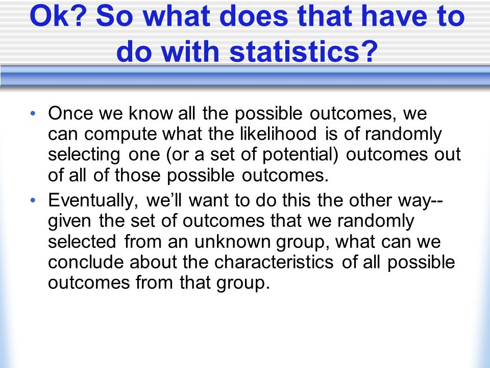 Ok. So what does that have to do with statistics.