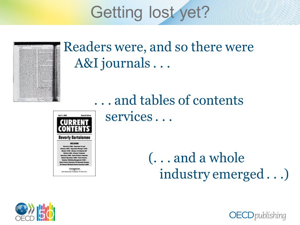 Getting lost yet. Readers were, and so there were A&I journals......