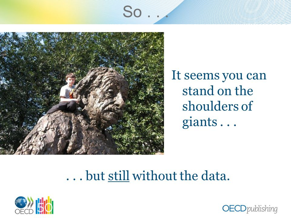 It seems you can stand on the shoulders of giants...... but still without the data. So...