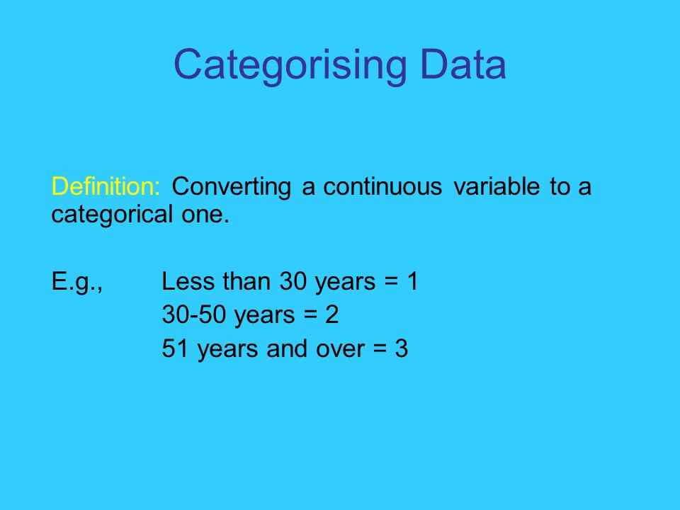 Categorising Data Definition: Converting a continuous variable to a categorical one.