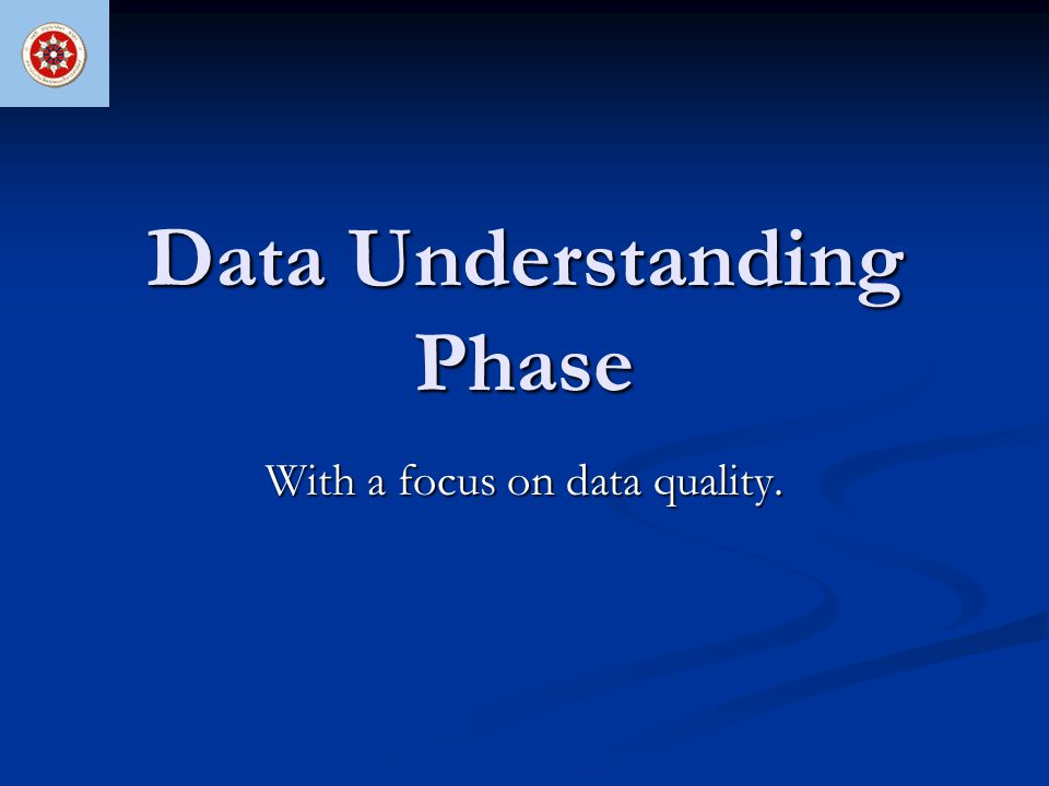 Data Understanding Phase With a focus on data quality.