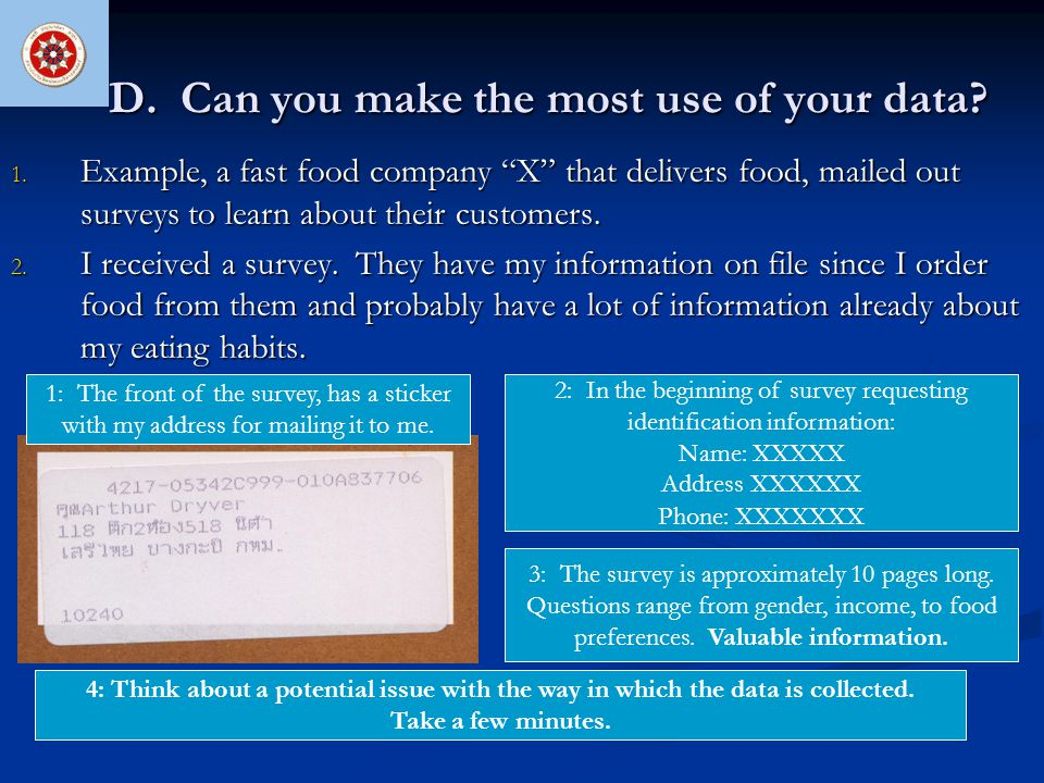 "D. Can you make the most use of your data? 1. Example, a fast food company ""X"" that delivers food, mailed out surveys to learn about their customers."