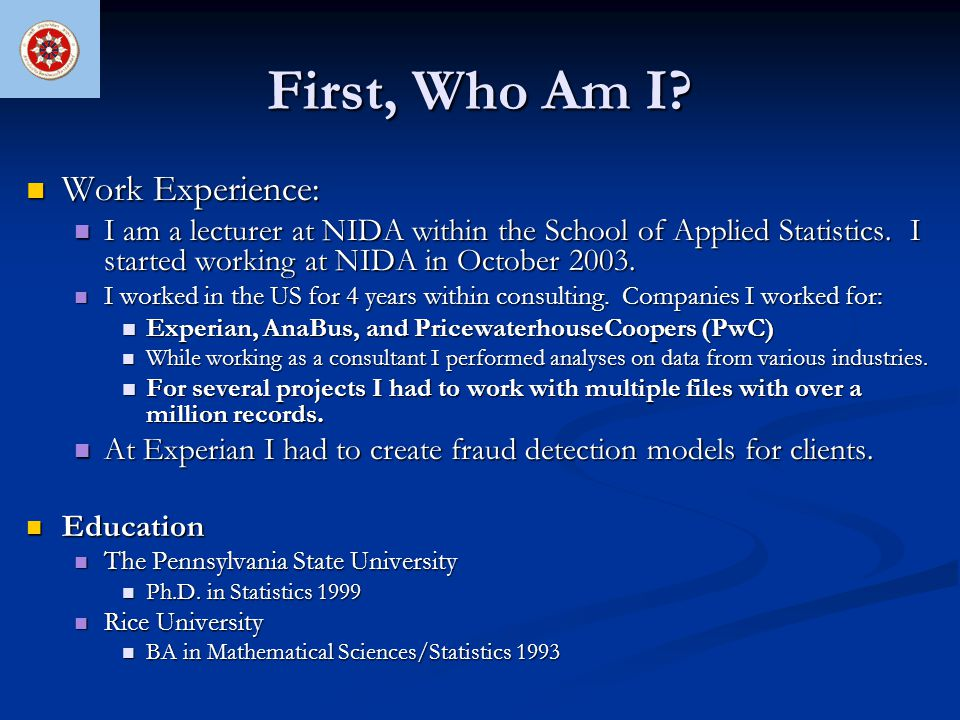 First, Who Am I? Work Experience: Work Experience: I am a lecturer at NIDA within the School of Applied Statistics. I started working at NIDA in Octob