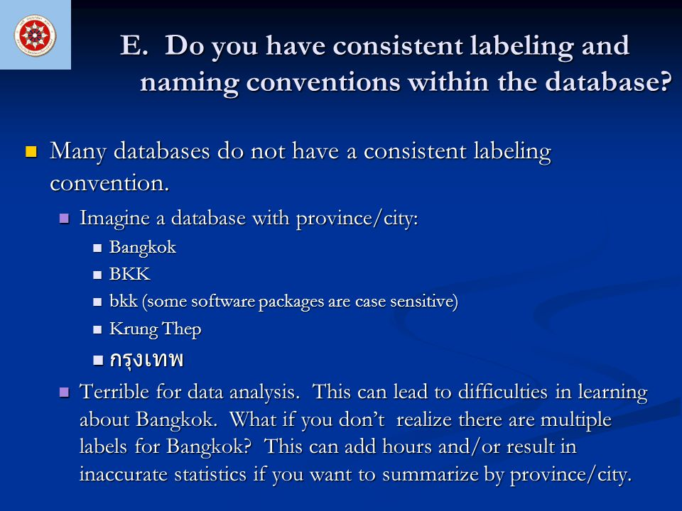 E. Do you have consistent labeling and naming conventions within the database? Many databases do not have a consistent labeling convention. Many datab