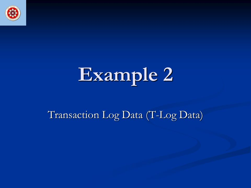 Example 2 Transaction Log Data (T-Log Data)