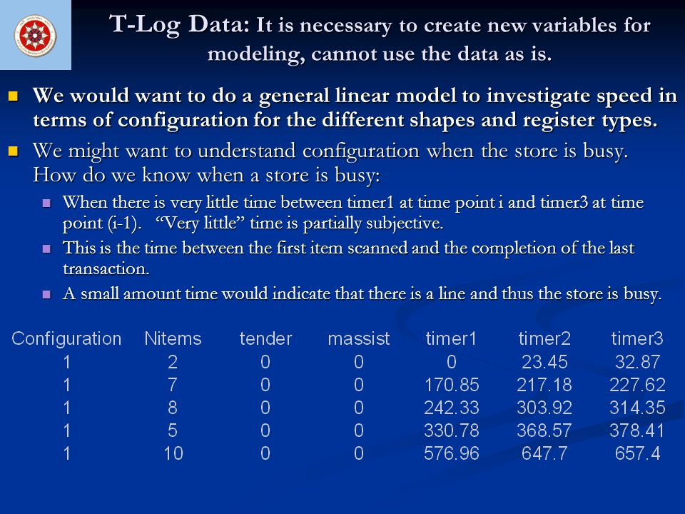 T-Log Data: It is necessary to create new variables for modeling, cannot use the data as is. We would want to do a general linear model to investigate
