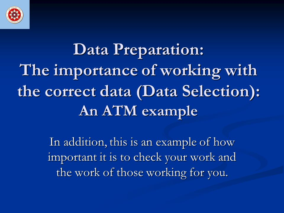 Data Preparation: The importance of working with the correct data (Data Selection): An ATM example In addition, this is an example of how important it